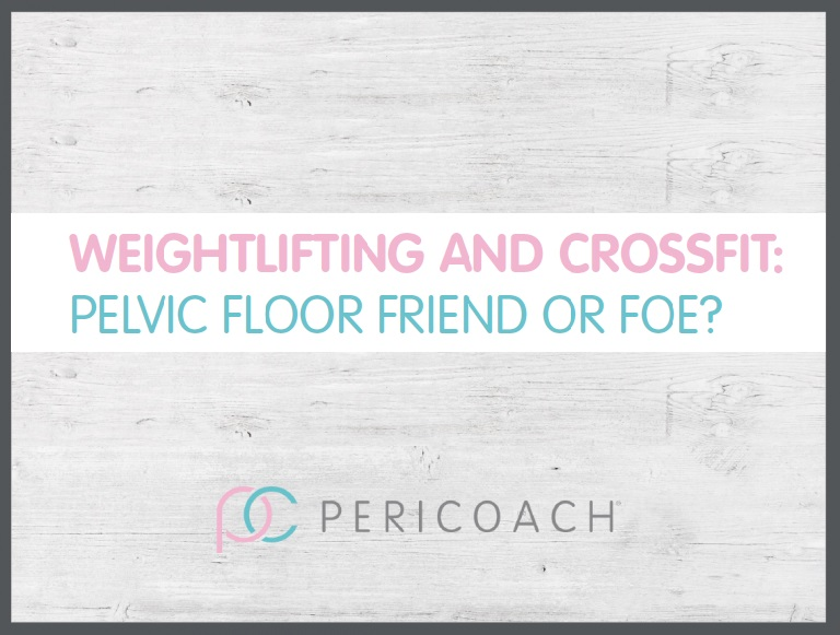 Weightlifting and CrossFit- Pelvic Floor Friend or Foe by PeriCoach